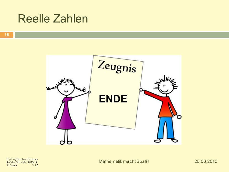 Reelle Zahlen ENDE Mathematik macht Spaß! 25.06.2013