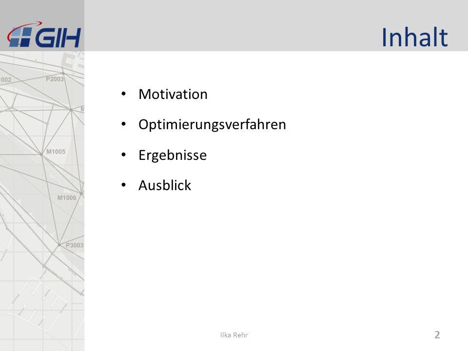 Inhalt Motivation Optimierungsverfahren Ergebnisse Ausblick Ilka Rehr