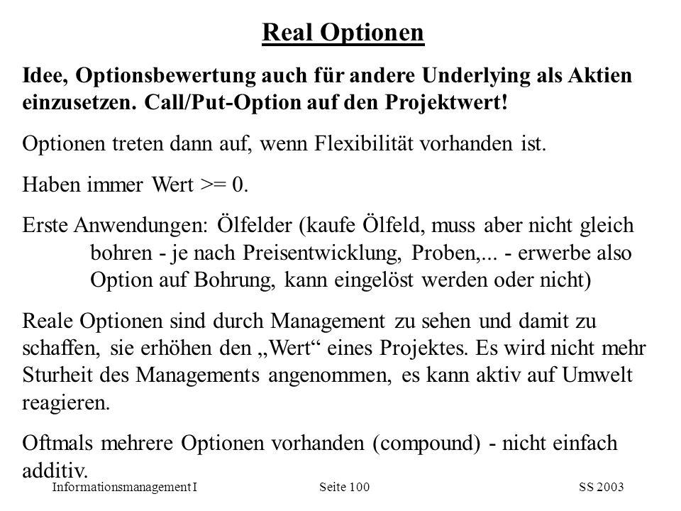 Real Optionen Idee, Optionsbewertung auch für andere Underlying als Aktien einzusetzen. Call/Put-Option auf den Projektwert!