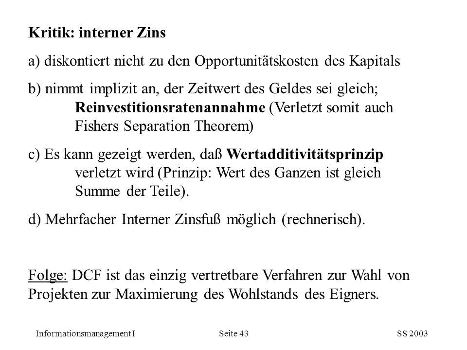 Kritik: interner Zins a) diskontiert nicht zu den Opportunitätskosten des Kapitals.