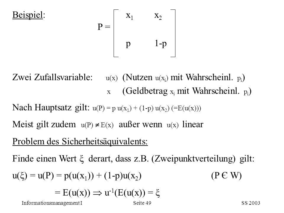 Beispiel: x1 x2 P = p 1-p. Zwei Zufallsvariable: u(x) (Nutzen u(xi) mit Wahrscheinl. pi) x (Geldbetrag xi mit Wahrscheinl. pi)