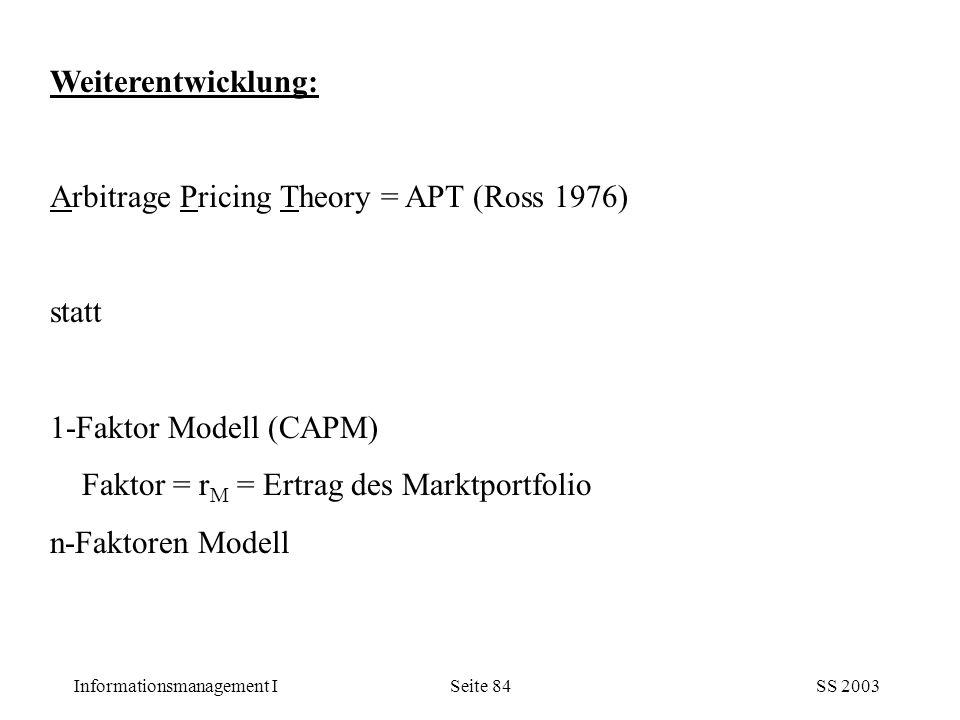 Weiterentwicklung: Arbitrage Pricing Theory = APT (Ross 1976) statt. 1-Faktor Modell (CAPM) Faktor = rM = Ertrag des Marktportfolio.