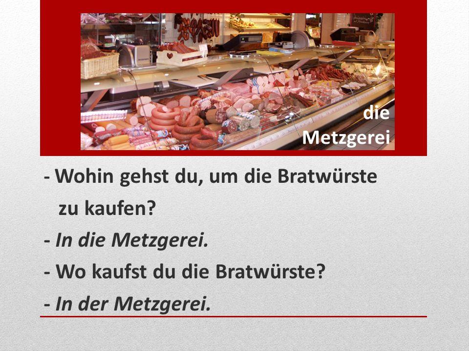 - Wo kaufst du die Bratwürste - In der Metzgerei.