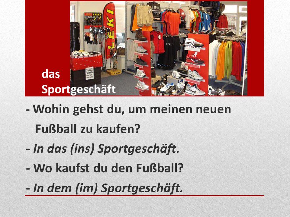 - In das (ins) Sportgeschäft. - Wo kaufst du den Fußball