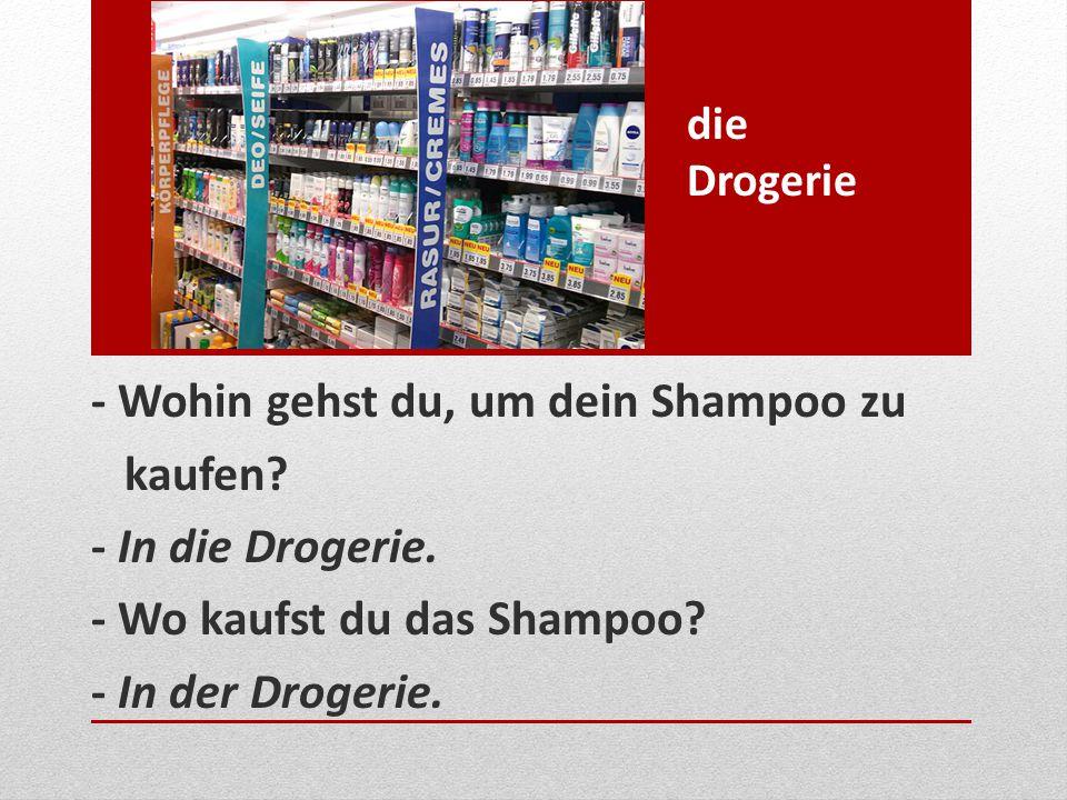 - Wohin gehst du, um dein Shampoo zu kaufen - In die Drogerie.
