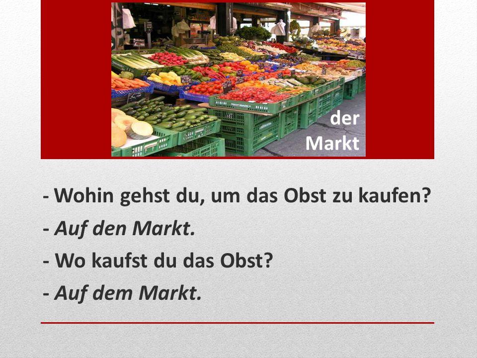- Auf den Markt. - Wo kaufst du das Obst - Auf dem Markt. der Markt