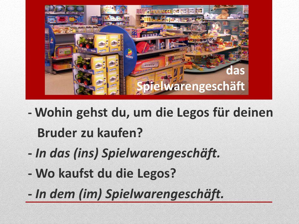 - In das (ins) Spielwarengeschäft. - Wo kaufst du die Legos