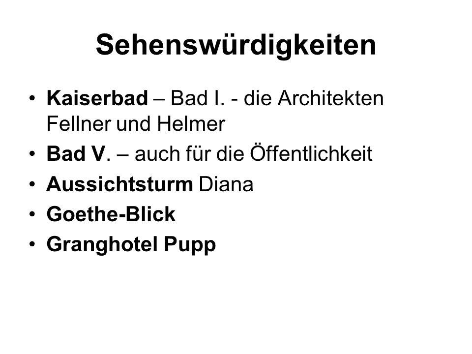 Sehenswürdigkeiten Kaiserbad – Bad I. - die Architekten Fellner und Helmer. Bad V. – auch für die Öffentlichkeit.