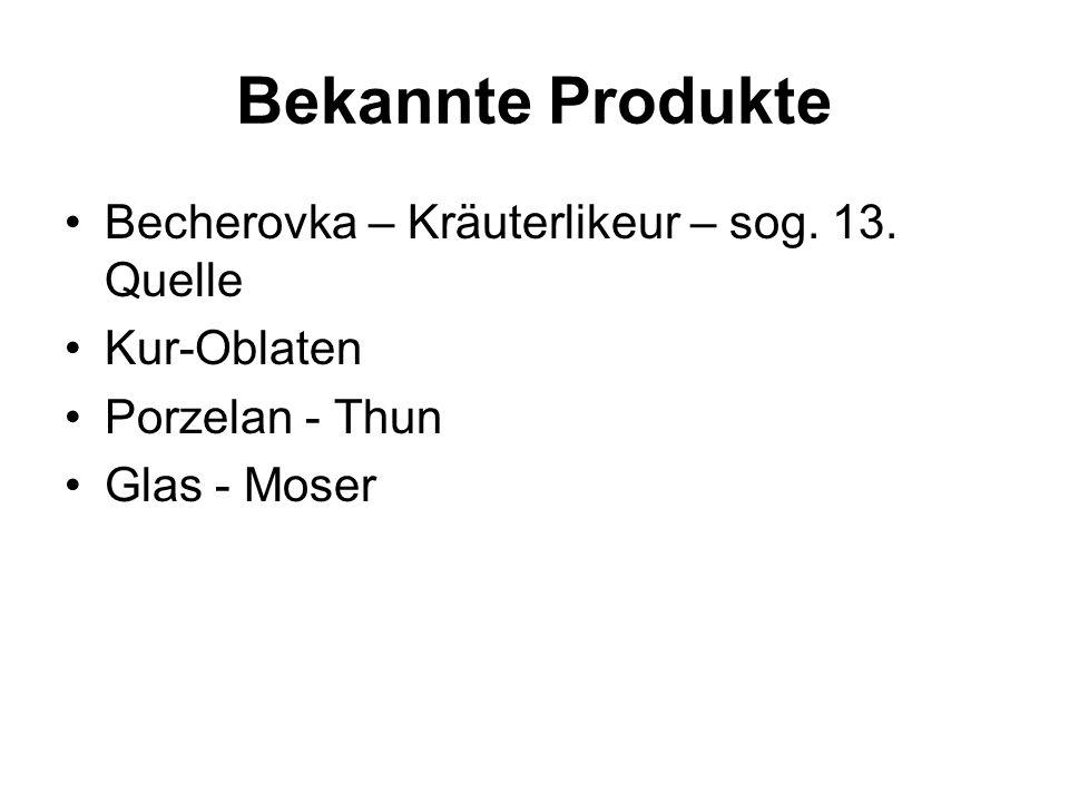 Bekannte Produkte Becherovka – Kräuterlikeur – sog. 13. Quelle