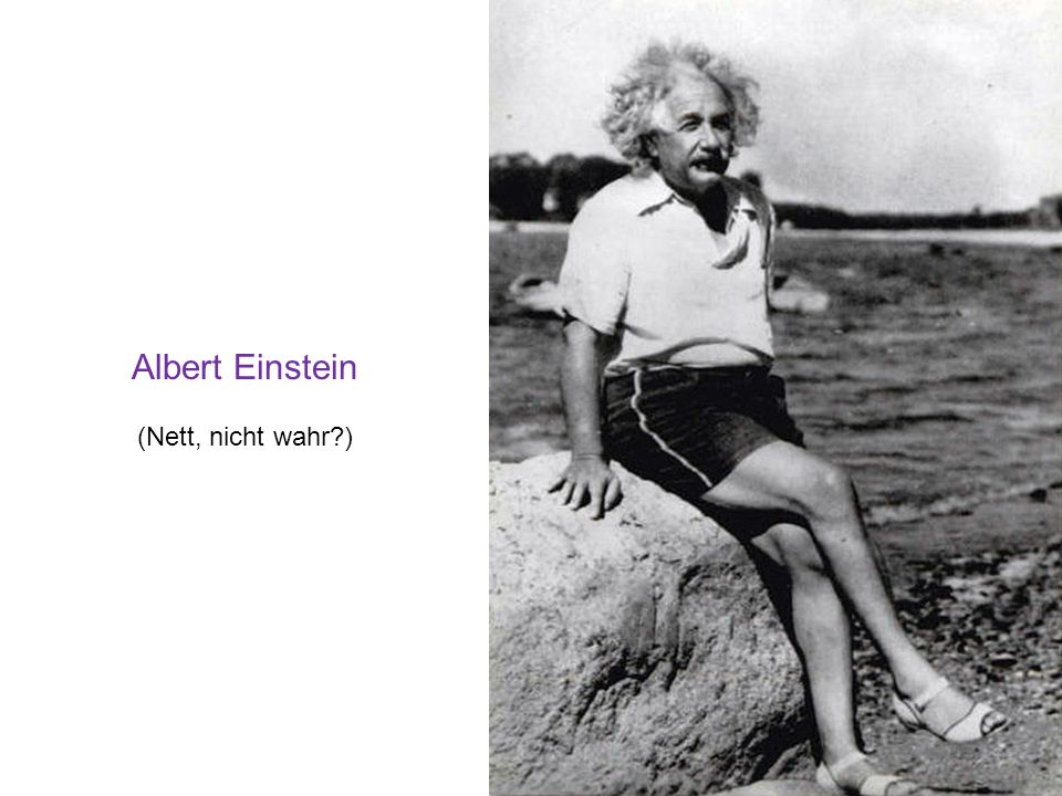 Albert Einstein (Nett, nicht wahr )