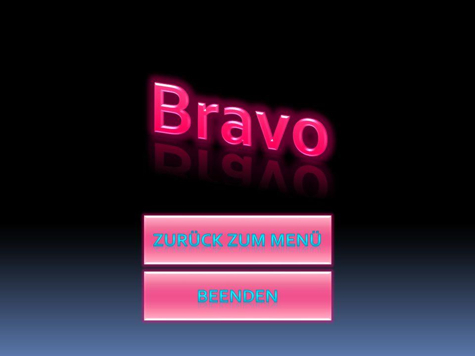 Bravo Zurück zum Menü Beenden