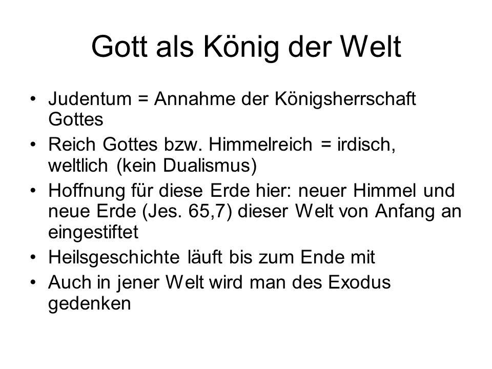 Gott als König der Welt Judentum = Annahme der Königsherrschaft Gottes