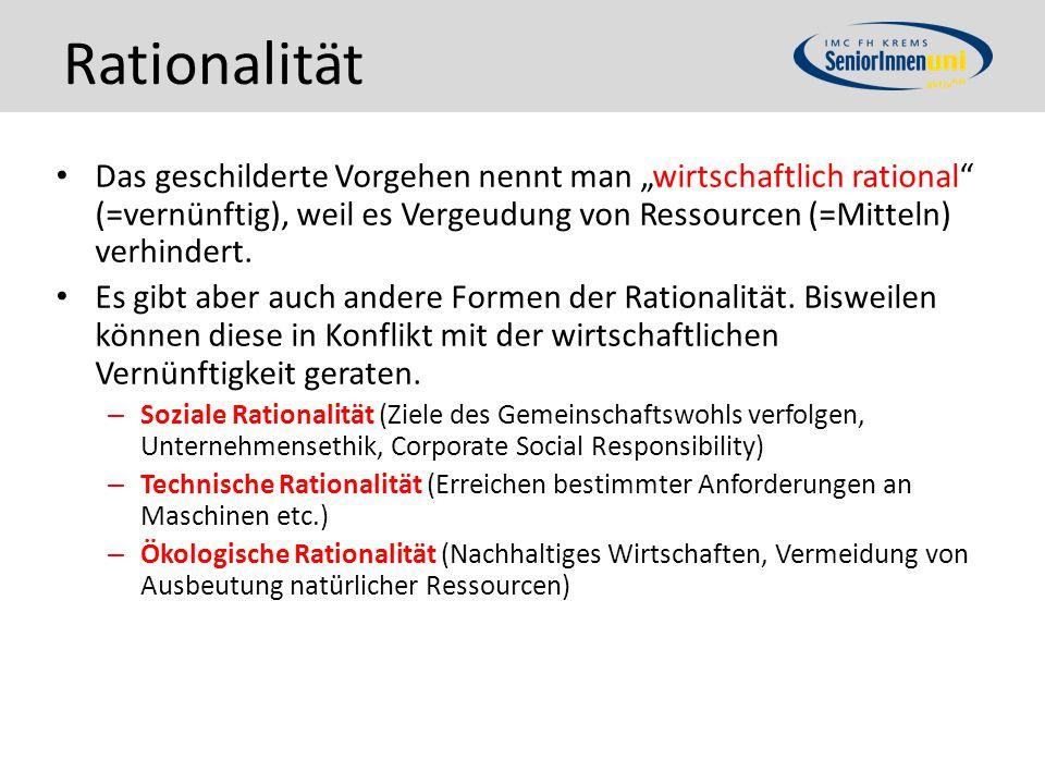 """Rationalität Das geschilderte Vorgehen nennt man """"wirtschaftlich rational (=vernünftig), weil es Vergeudung von Ressourcen (=Mitteln) verhindert."""