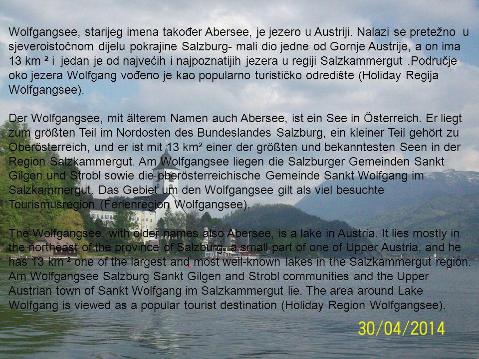 Wolfgangsee, starijeg imena također Abersee, je jezero u Austriji