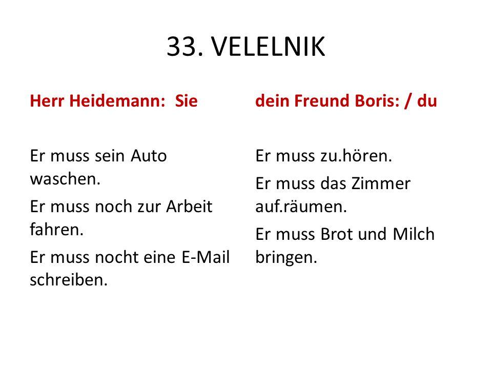 33. VELELNIK Herr Heidemann: Sie Er muss sein Auto waschen. Er muss noch zur Arbeit fahren. Er muss nocht eine E-Mail schreiben.