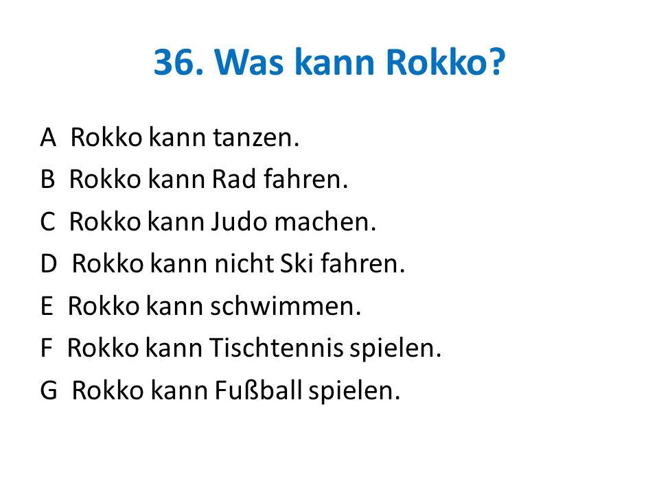 36. Was kann Rokko