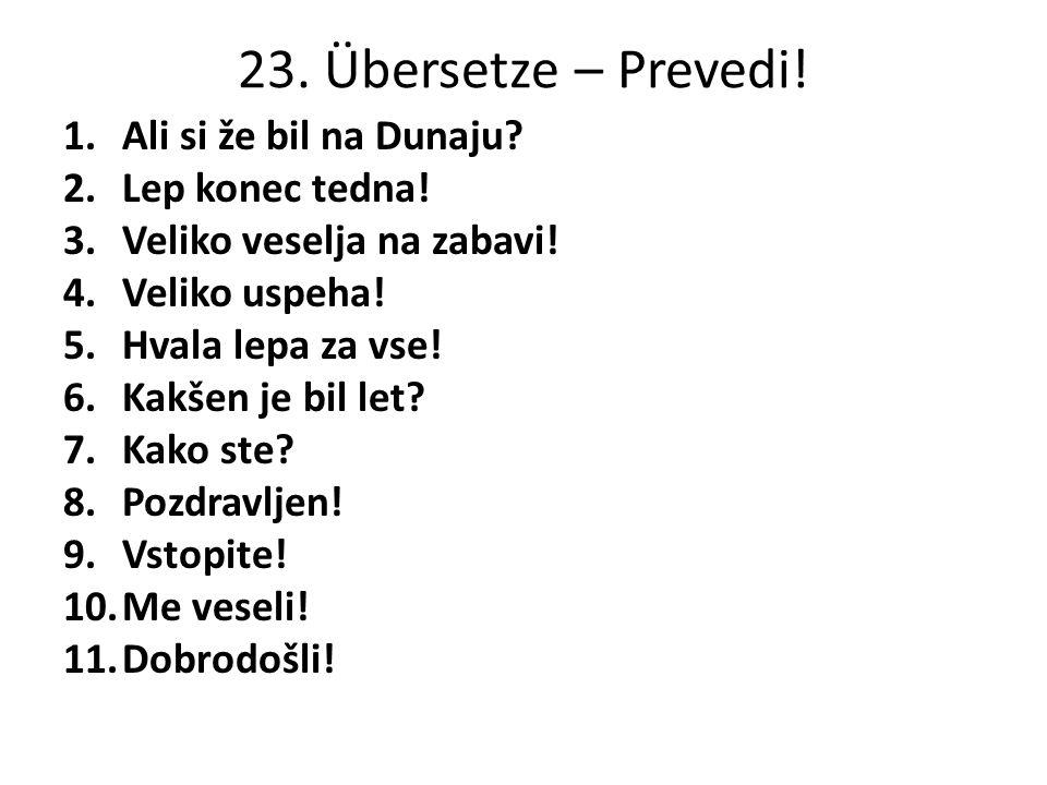 23. Übersetze – Prevedi! Ali si že bil na Dunaju Lep konec tedna!