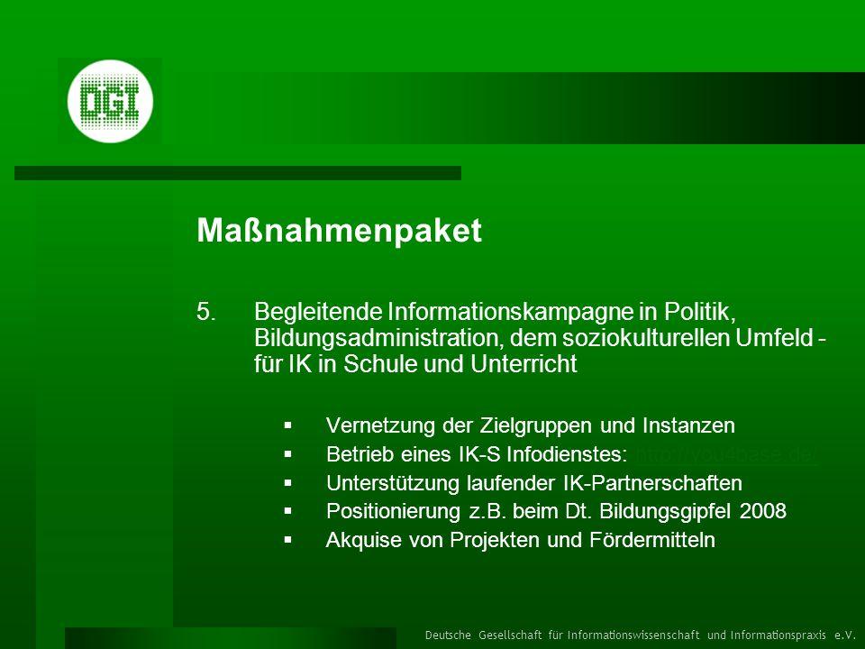 MaßnahmenpaketBegleitende Informationskampagne in Politik, Bildungsadministration, dem soziokulturellen Umfeld - für IK in Schule und Unterricht.