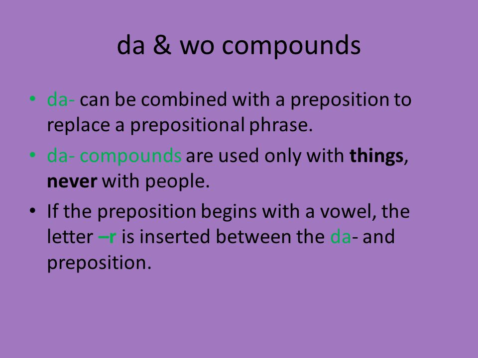 da & wo compounds da- can be combined with a preposition to replace a prepositional phrase.