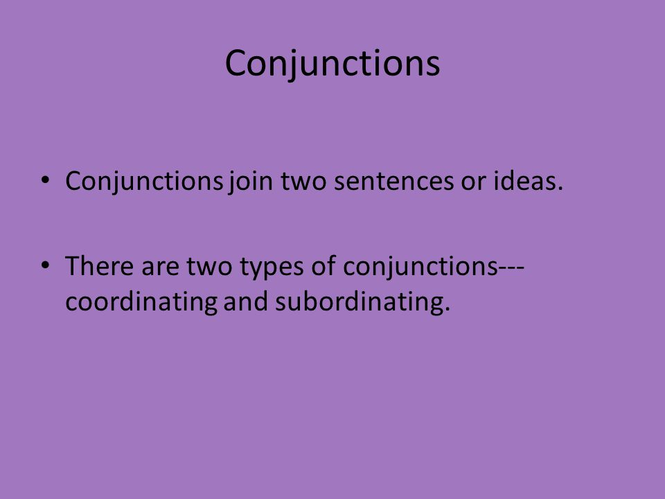 Conjunctions Conjunctions join two sentences or ideas.