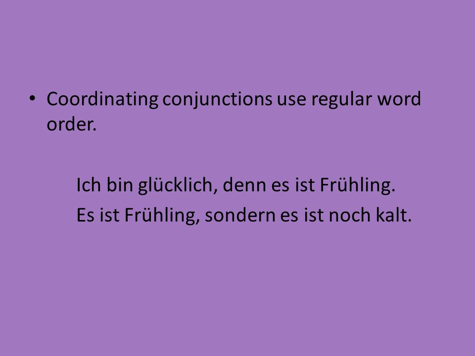 Coordinating conjunctions use regular word order.