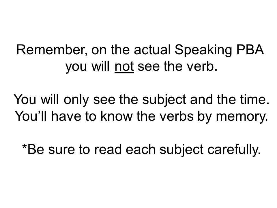 Remember, on the actual Speaking PBA you will not see the verb.