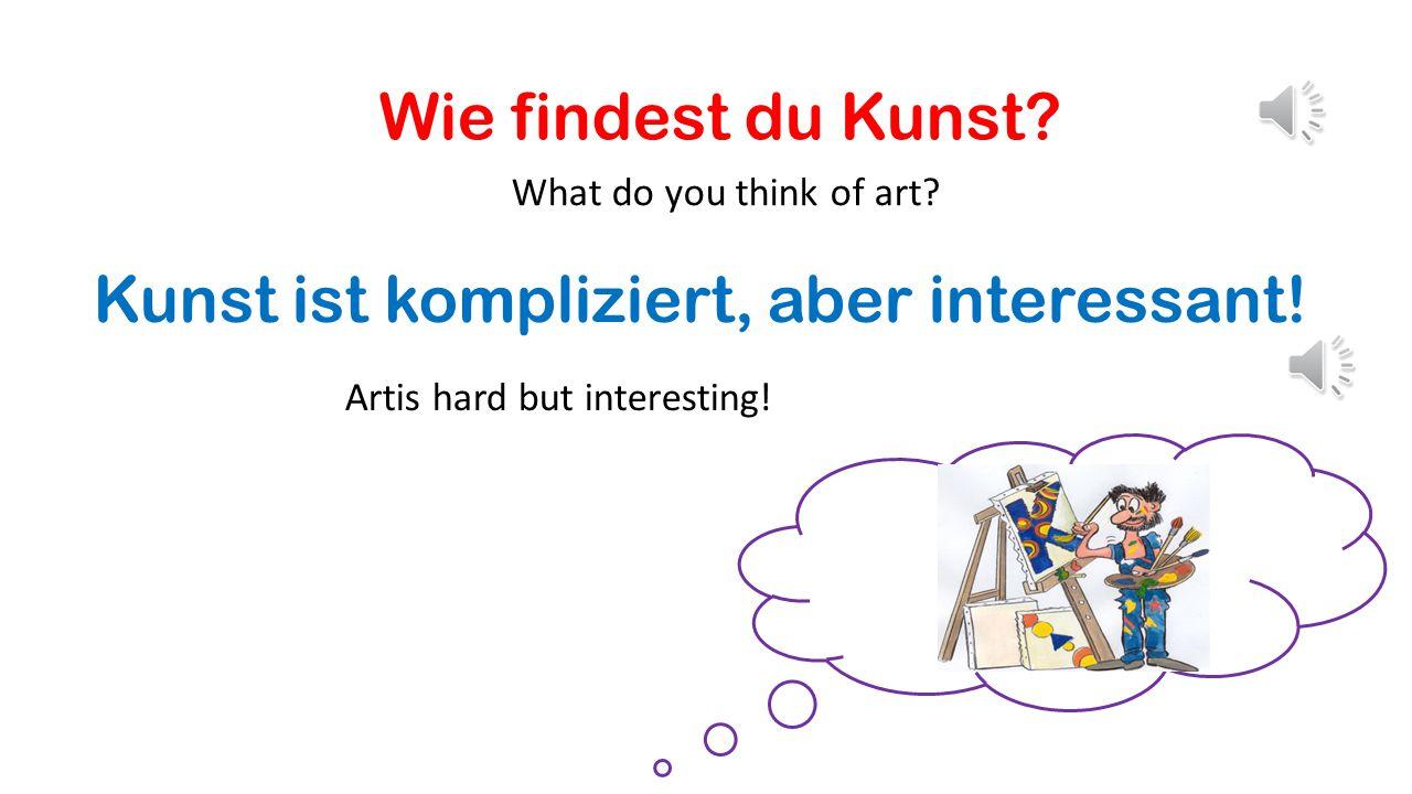 Kunst ist kompliziert, aber interessant!