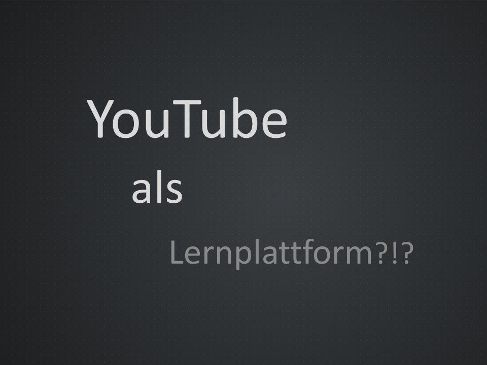 YouTube als Lernplattform !