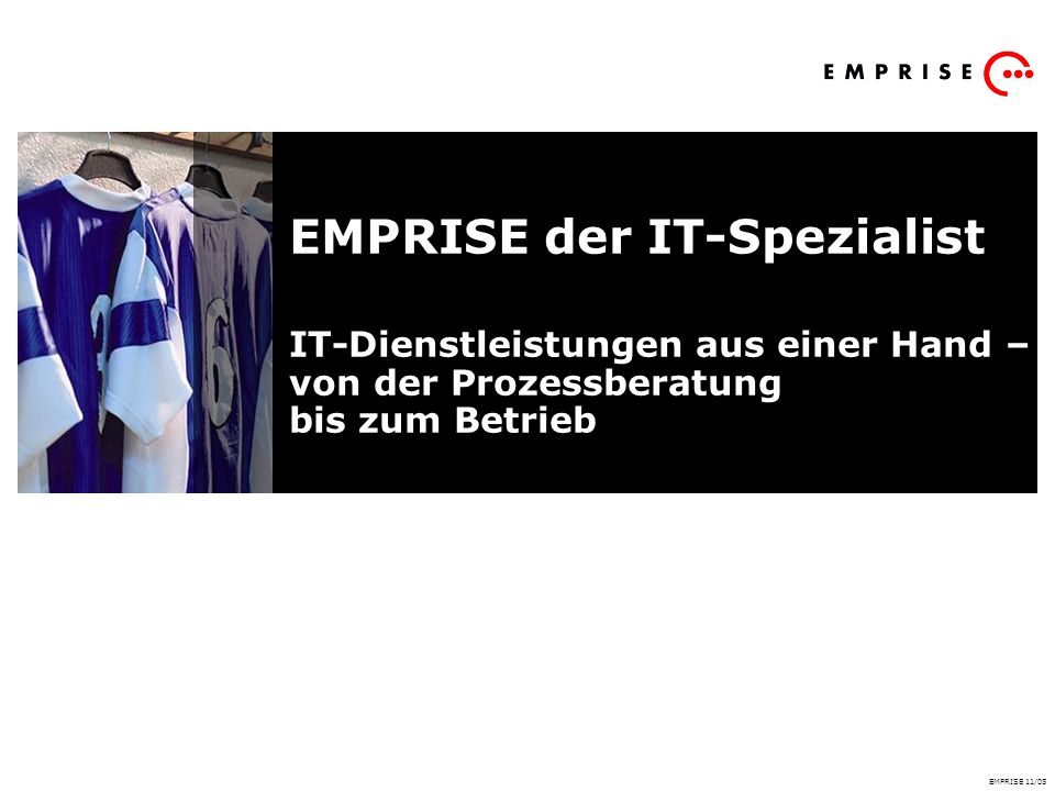 EMPRISE der IT-Spezialist IT-Dienstleistungen aus einer Hand – von der Prozessberatung bis zum Betrieb