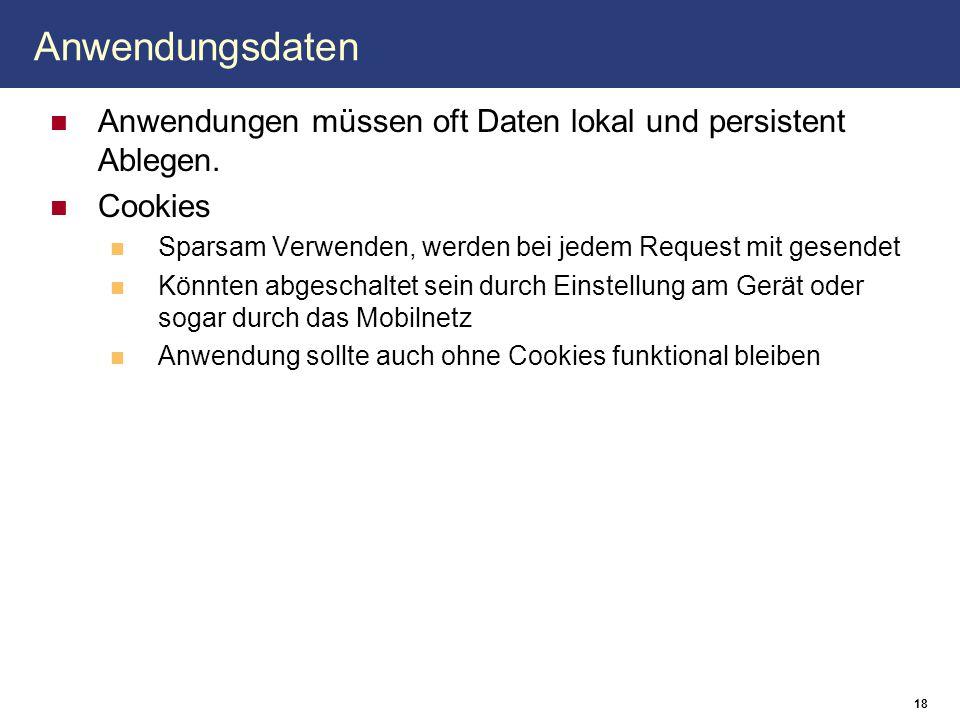 Anwendungsdaten Anwendungen müssen oft Daten lokal und persistent Ablegen. Cookies. Sparsam Verwenden, werden bei jedem Request mit gesendet.