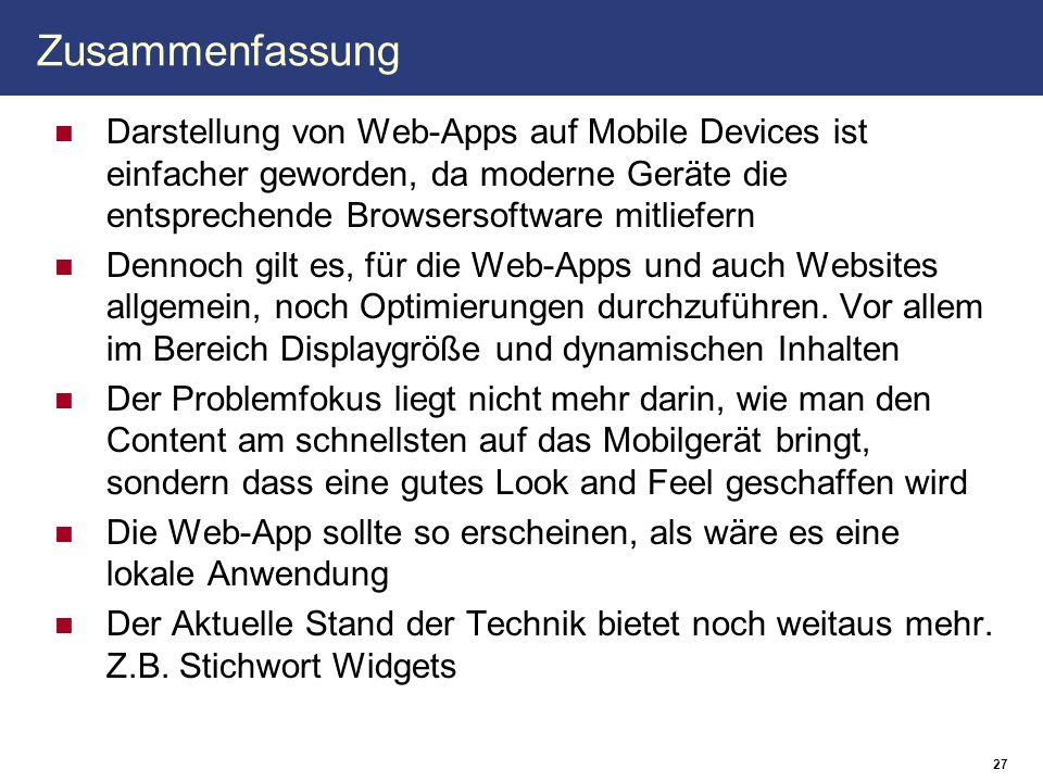 Zusammenfassung Darstellung von Web-Apps auf Mobile Devices ist einfacher geworden, da moderne Geräte die entsprechende Browsersoftware mitliefern.