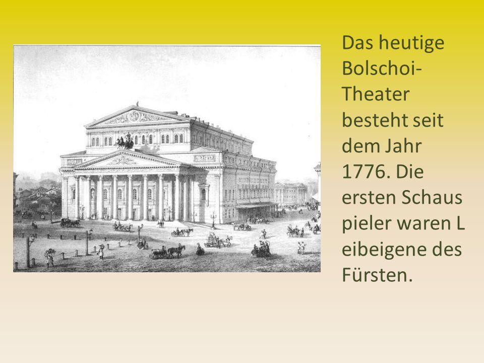 Das heutige Bolschoi-Theater besteht seit dem Jahr 1776