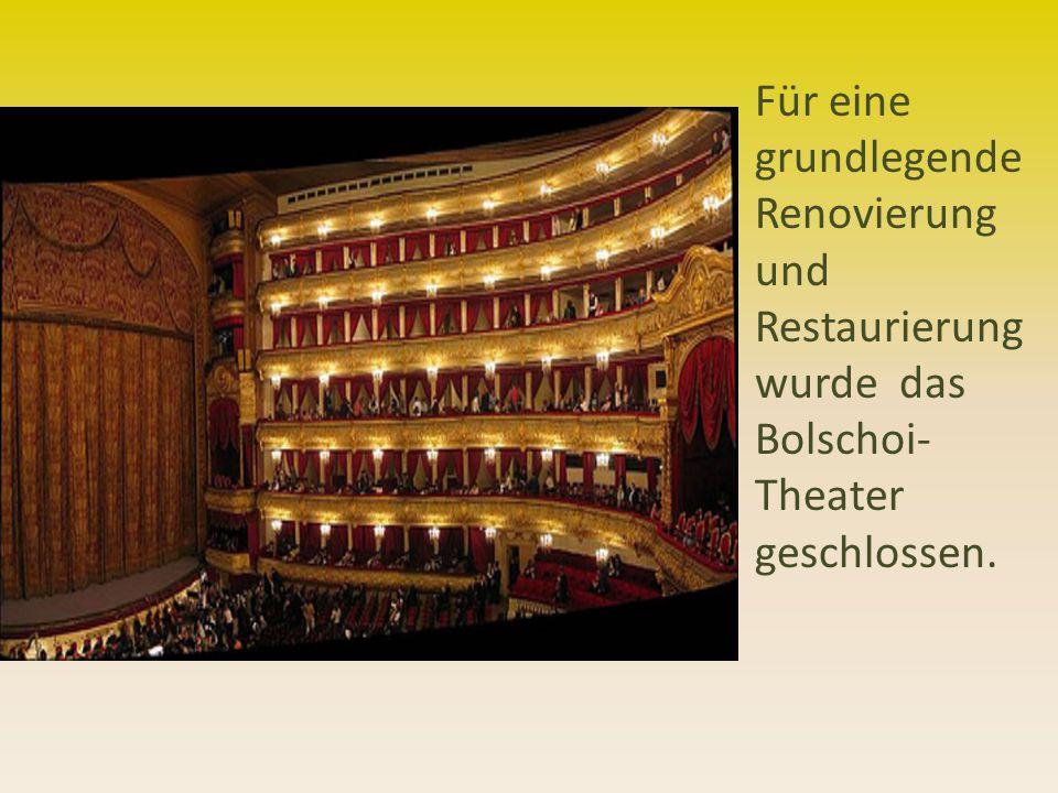 Für eine grundlegende Renovierung und Restaurierung wurde das Bolschoi-Theater geschlossen.