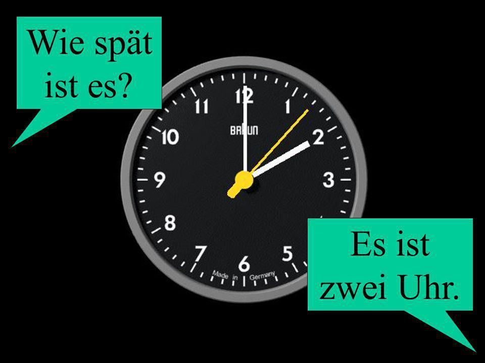 Wie spät ist es Es ist zwei Uhr.