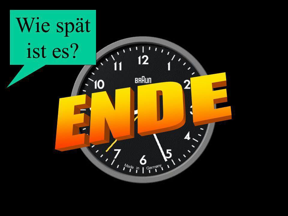 Wie spät ist es ENDE