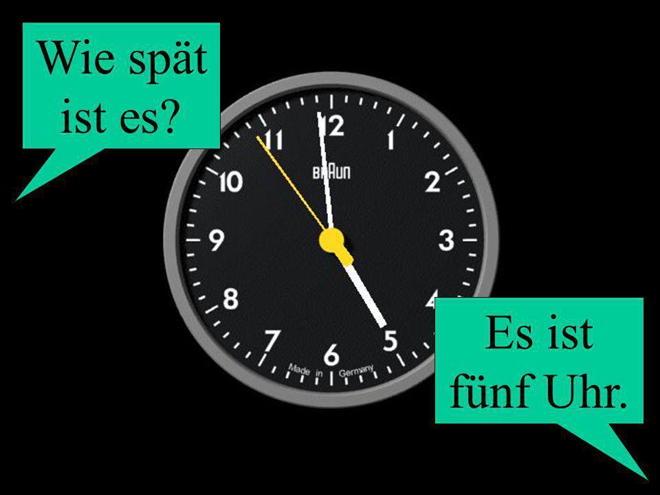 Wie spät ist es Es ist fünf Uhr.