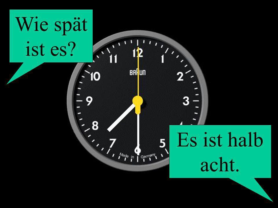 Wie spät ist es Es ist halb acht.