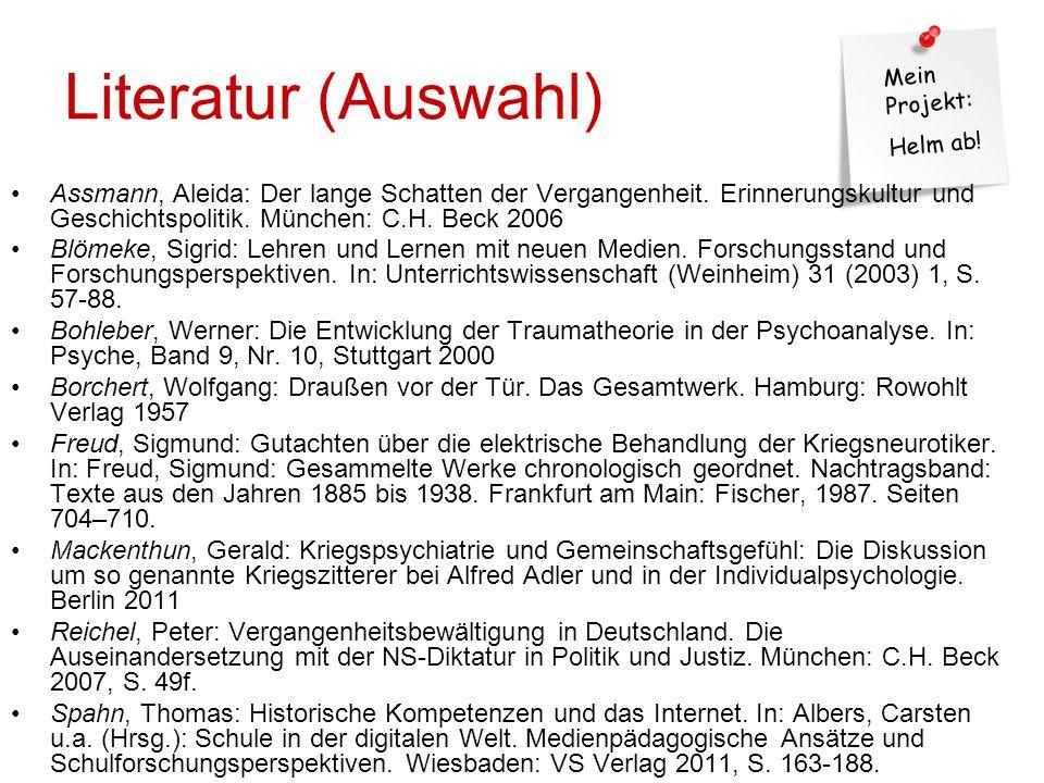 Literatur (Auswahl) Assmann, Aleida: Der lange Schatten der Vergangenheit. Erinnerungskultur und Geschichtspolitik. München: C.H. Beck 2006.