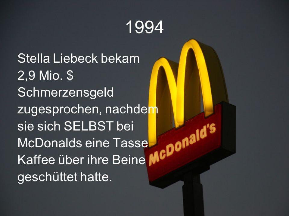 1994 Stella Liebeck bekam 2,9 Mio. $ Schmerzensgeld