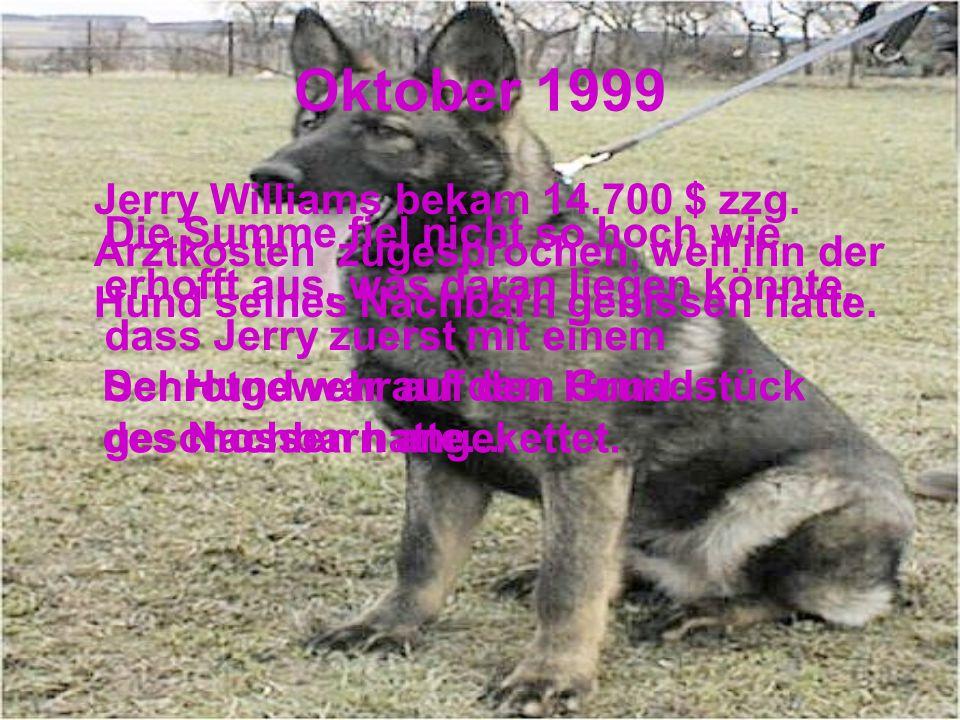 Oktober 1999 Jerry Williams bekam 14.700 $ zzg. Arztkosten zugesprochen, weil ihn der Hund seines Nachbarn gebissen hatte.