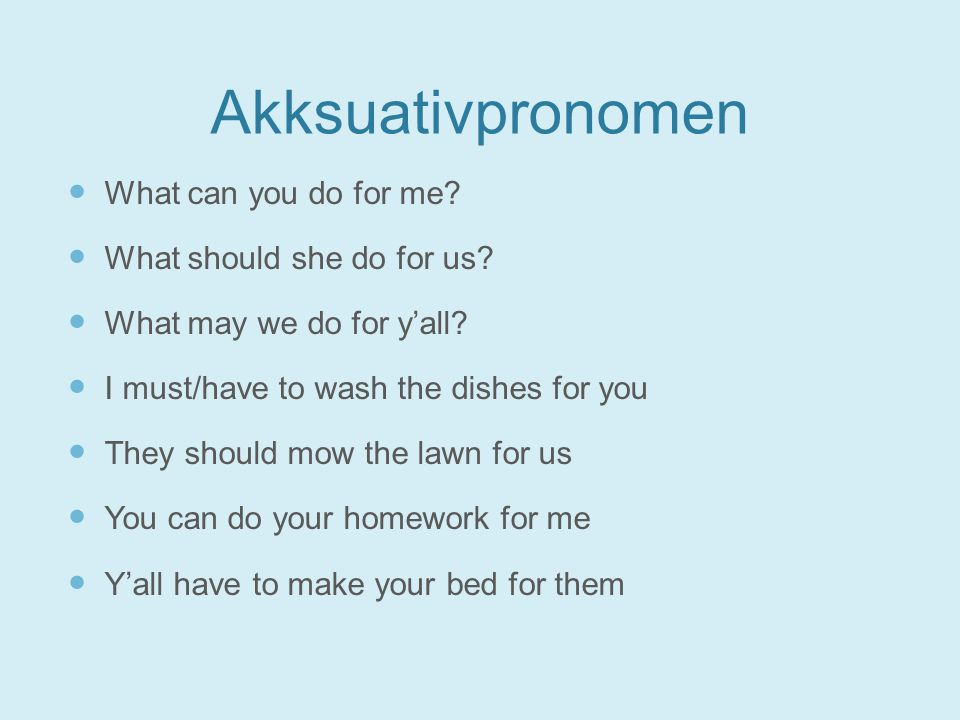 Akksuativpronomen What can you do for me What should she do for us