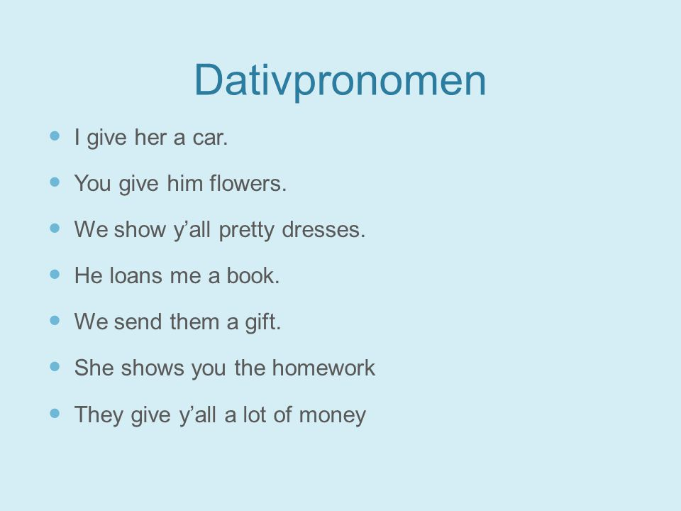 Dativpronomen I give her a car. You give him flowers.