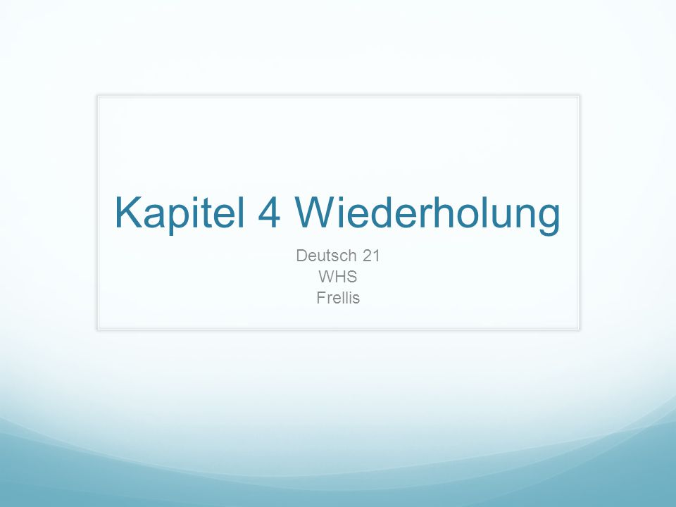 Kapitel 4 Wiederholung Deutsch 21 WHS Frellis