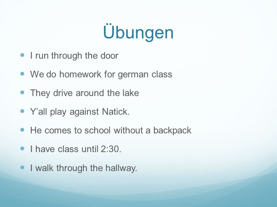 Übungen I run through the door We do homework for german class