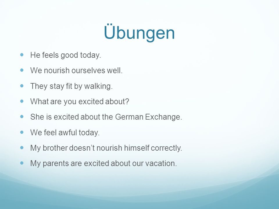 Übungen He feels good today. We nourish ourselves well.