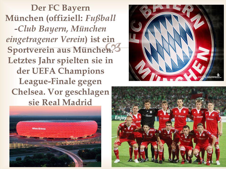 Der FC Bayern München (offiziell: Fußball-Club Bayern, München eingetragener Verein) ist ein Sportverein aus München.