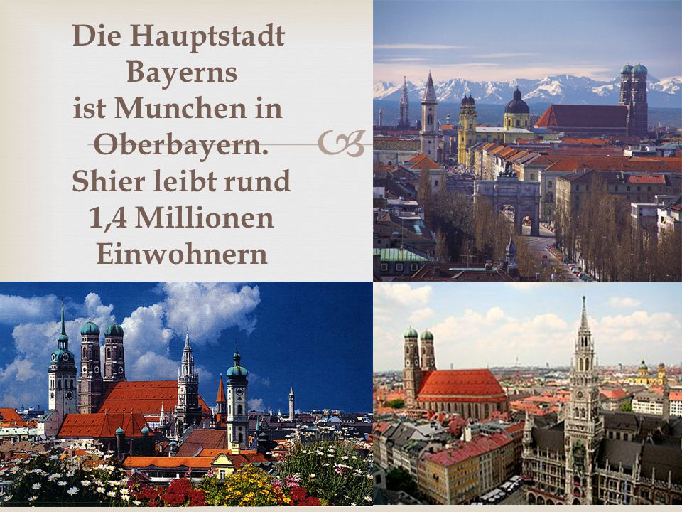 Die Hauptstadt Bayerns ist Munchen in Oberbayern