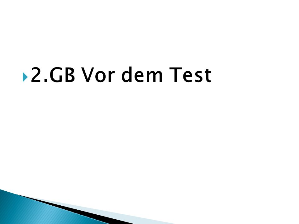 2.GB Vor dem Test