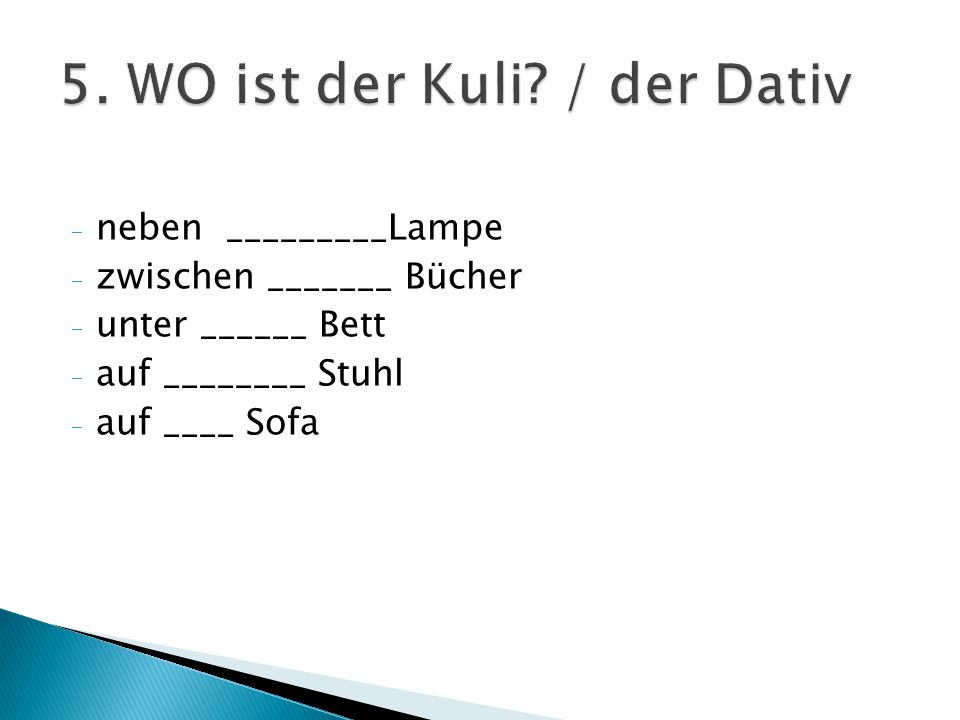 5. WO ist der Kuli / der Dativ