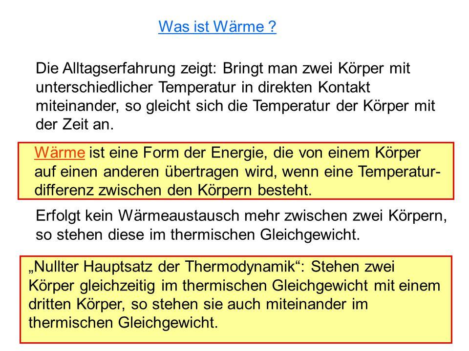 Was ist Wärme Die Alltagserfahrung zeigt: Bringt man zwei Körper mit. unterschiedlicher Temperatur in direkten Kontakt.